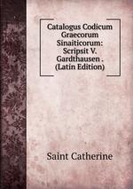 Catalogus Codicum Graecorum Sinaiticorum: Scripsit V. Gardthausen . (Latin Edition)