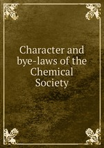 Character and bye-laws of the Chemical Society