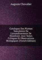 Catalogue Des Plantes Vasculaires De L`arrondissement De Domfront: Avec Notes Critiques Et Observations Biologiques (French Edition)