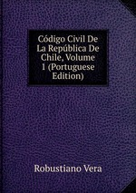 Cdigo Civil De La Repblica De Chile, Volume 1 (Portuguese Edition)