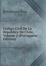 Cdigo Civil De La Repblica De Chile, Volume 2 (Portuguese Edition)