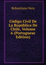 Cdigo Civil De La Repblica De Chile, Volume 6 (Portuguese Edition)