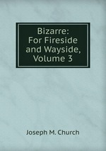 Bizarre: For Fireside and Wayside, Volume 3