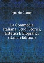 La Commedia Italiana: Stud Storici, Estetici E Biografici (Italian Edition)