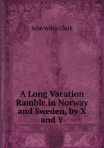 A Long Vacation Ramble in Norway and Sweden, by X and Y