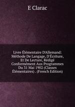 Livre lmentaire D`Allemand: Mthode De Langage, D`criture, Et De Lecture, Rdig Conformment Aux Programmes Du 31 Mai 1902 (Classes lmentaires) . (French Edition)