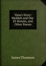 Vane`s Story: Weddah and Om-El-Bonain, and Other Poems