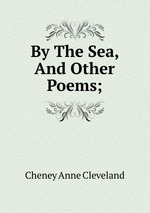 By The Sea, And Other Poems;