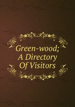 Green-wood; A Directory Of Visitors