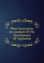 Plant Succession; An Analysis Of The Development Of Vegetation