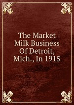 The Market Milk Business Of Detroit, Mich., In 1915