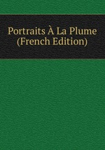 Portraits La Plume (French Edition)