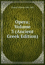 Opera; Volume 3 (Ancient Greek Edition)