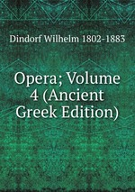 Opera; Volume 4 (Ancient Greek Edition)