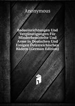 Badeeinrichtungen Und Vergnstigungen Fr Minderbemittelte Und Arme in Deutschen Und Einigen sterreichischen Bdern (German Edition)