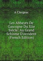 Les Abbayes De Gascogne Du Xiie Sicle: Au Grand Schisme D`occident (French Edition)
