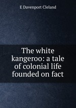 The white kangeroo: a tale of colonial life founded on fact