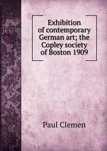 Exhibition of contemporary German art; the Copley society of Boston 1909