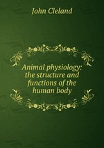 Animal physiology: the structure and functions of the human body