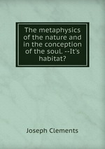 The metaphysics of the nature and in the conception of the soul. --It`s habitat?
