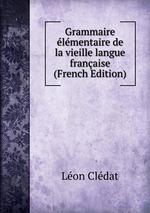 Grammaire lmentaire de la vieille langue franaise (French Edition)