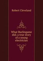 What Burlingame did; a true story of a young electrician