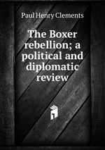 The Boxer rebellion; a political and diplomatic review