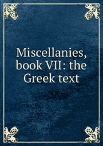 Miscellanies, book VII: the Greek text