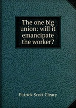 The one big union: will it emancipate the worker?