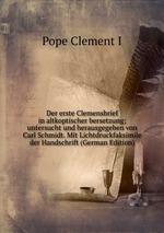 Der erste Clemensbrief in altkoptischer bersetzung; untersucht und herausgegeben von Carl Schmidt. Mit Lichtdruckfaksimile der Handschrift (German Edition)