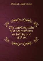 The autobiography of a neurasthene: as told by one of them