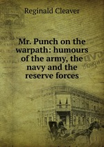 Mr. Punch on the warpath: humours of the army, the navy and the reserve forces