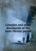 Liturgies and other documents of the Ante-Nicene period