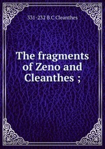 The fragments of Zeno and Cleanthes ;