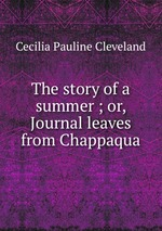 The story of a summer ; or, Journal leaves from Chappaqua