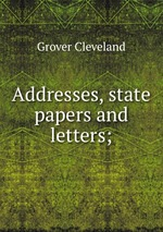 Addresses, state papers and letters;