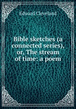 Bible sketches (a connected series), or, The stream of time: a poem