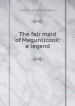 The fair maid of Megunticook: a legend