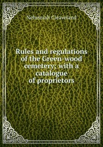 Rules and regulations of the Green-wood cemetery; with a catalogue of proprietors