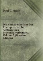 Die Kunstdenkmler Der Rheinprovinz: Im Auftrage Des Provinzialverbandes, Volume 5 (German Edition)