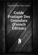 Guide Pratique Des Consulats (French Edition)