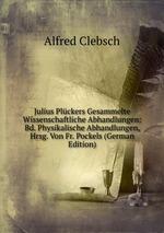 Julius Plckers Gesammelte Wissenschaftliche Abhandlungen: Bd. Physikalische Abhandlungen, Hrsg. Von Fr. Pockels (German Edition)