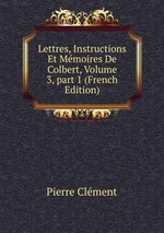 Lettres, Instructions Et Mmoires De Colbert, Volume 3, part 1 (French Edition)