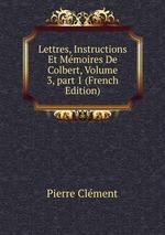 Lettres, Instructions Et Mmoires De Colbert, Volume 3,part 1 (French Edition)