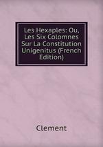Les Hexaples: Ou, Les Six Colomnes Sur La Constitution Unigenitus (French Edition)