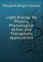 Light Energy: Its Physics, Physiological Action and Therapeutic Applications