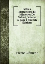 Lettres, Instructions Et Mmoires De Colbert, Volume 3, page 1 (French Edition)