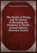 The Modes of Dying, and the Means of Obviating the Tendency to Death. Annual Address, Harveian Society
