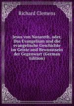 Jesus von Nazareth, oder, Das Evangelium und die evangelische Geschichte im Geiste und Bewusstsein der Gegenwart (German Edition)