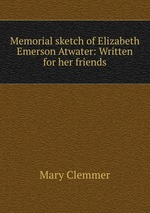 Memorial sketch of Elizabeth Emerson Atwater: Written for her friends